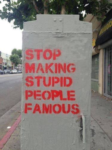 2b stop making stupid people famous