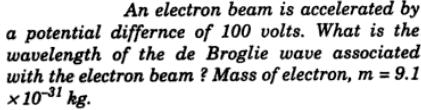 1 An electron beam is accelerated by a potential