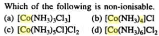 1 [Co(NH3)3Cl3] is nonionizable