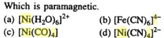 1 [ Ni (H2O)6 ] 2+ is paramagnetic due to unpaired electrons