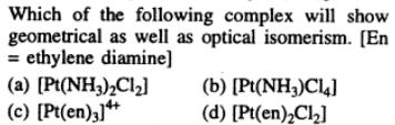 1 Pt(en)2Cl2 will show geometrical and optical isomerism