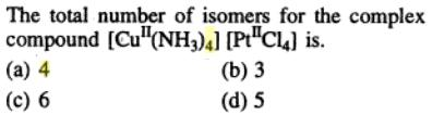 1 Total number of Isomers for the complex CuII(NH3)4[PtIICl4]