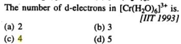 10 number of d electrons in [Cr(H2O)6]3+ is 3