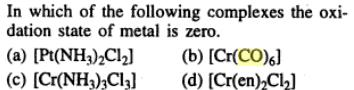 3 Cr(CO)6 Metal oxidation state is zero