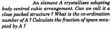 5 element A crystallizes adopting bcc