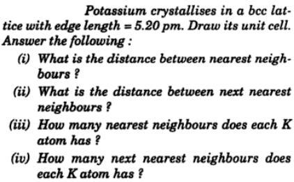 6 Potassium crystallises in bcc latice