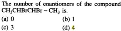 6 there are 3 enantiomers of CH3ChBrCHBr-CH3