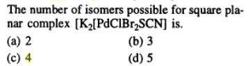 9 K2[PdClBr2SCN can have 4 isomers