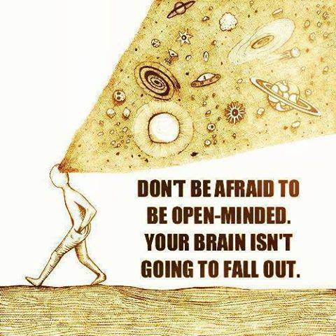Dont afraid to be open minded