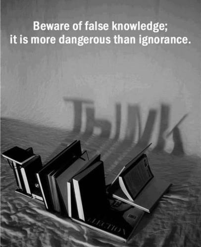 false knowledge more dangerous than ignorance