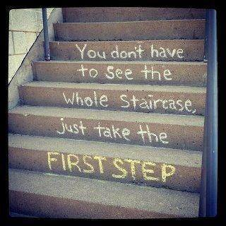 to see the whole staircase u hv 2 take the 1st step